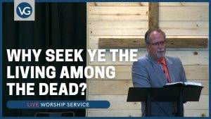 Why Seek Ye the Living Among the Dead?